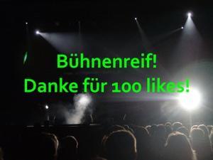 Bühnenreif! Danke für 100 likes!